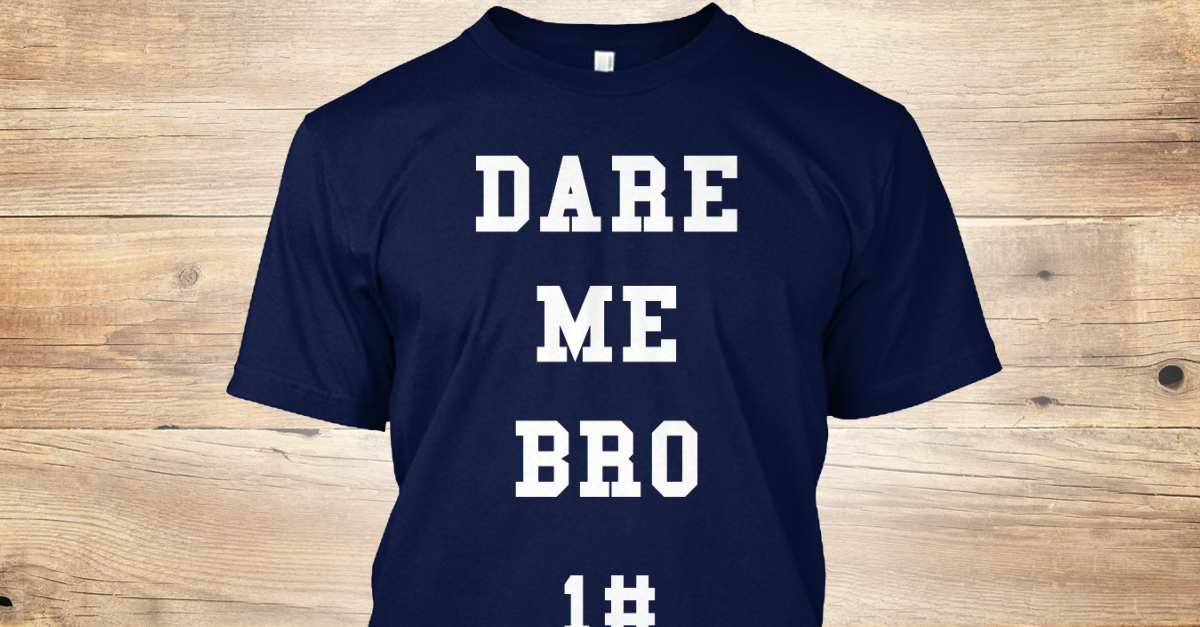 dare me bro 1 dare me bro 1 products teespring