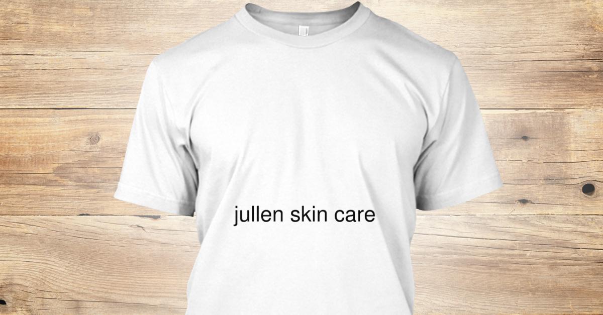 Jullen Skin Care Jullen Skin Care Products Teespring