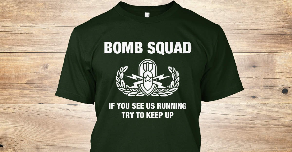 83ad29a5f BOMB SQUAD IF YOU SEE US RUNNING TRY TO KEEP UP Products | Teespring