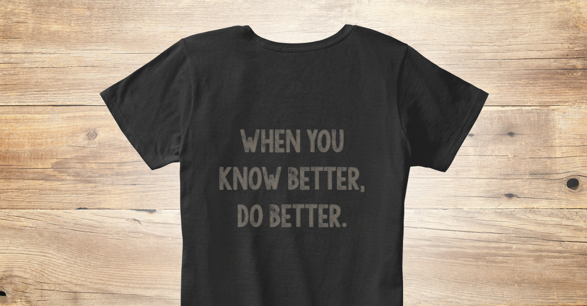 When You Know Better You Do Better: When You Know Better Products From School Of T-Shirts