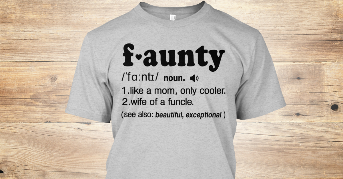 1d1f7824 Faunty Definition Aunt Funny Products from Faunt Funny Aunt Store |  Teespring
