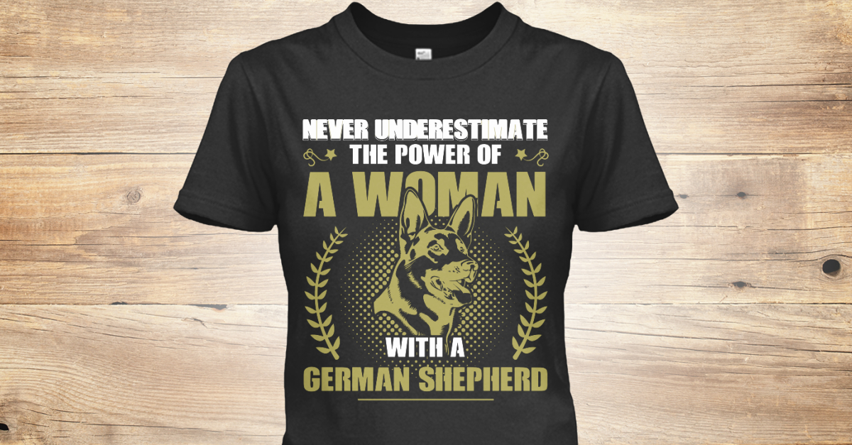 94a7f5510c0 Power Of A Woman With A German Shepherd - NEVER UNDERESTIMATE THE POWER OF  A WOMAN WITH A GERMAN SHEPHERD Products from UNDERESTIMATE-shirts
