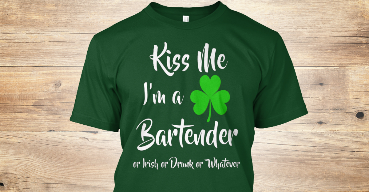 958833f4d2 Kiss Me I'm A Bartender Patrick's Day Products from St Pattys Day |  Teespring