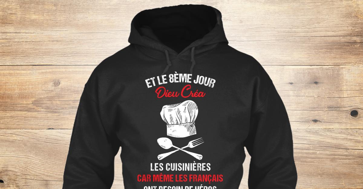 Cuisinière T Shirt, Sweat à Capuche Products | Teespring