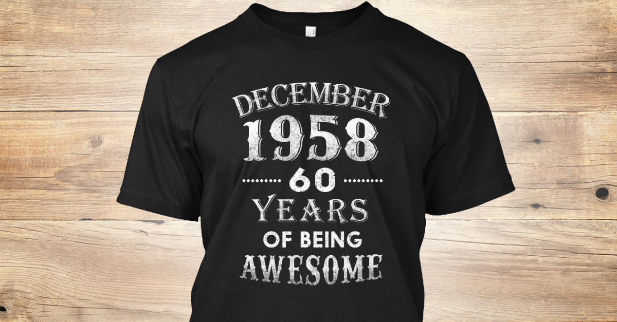 fcf825642 December 1958 T Shirt 60th Birthday Gift Products from December T shirt,  Hoodie... | Teespring