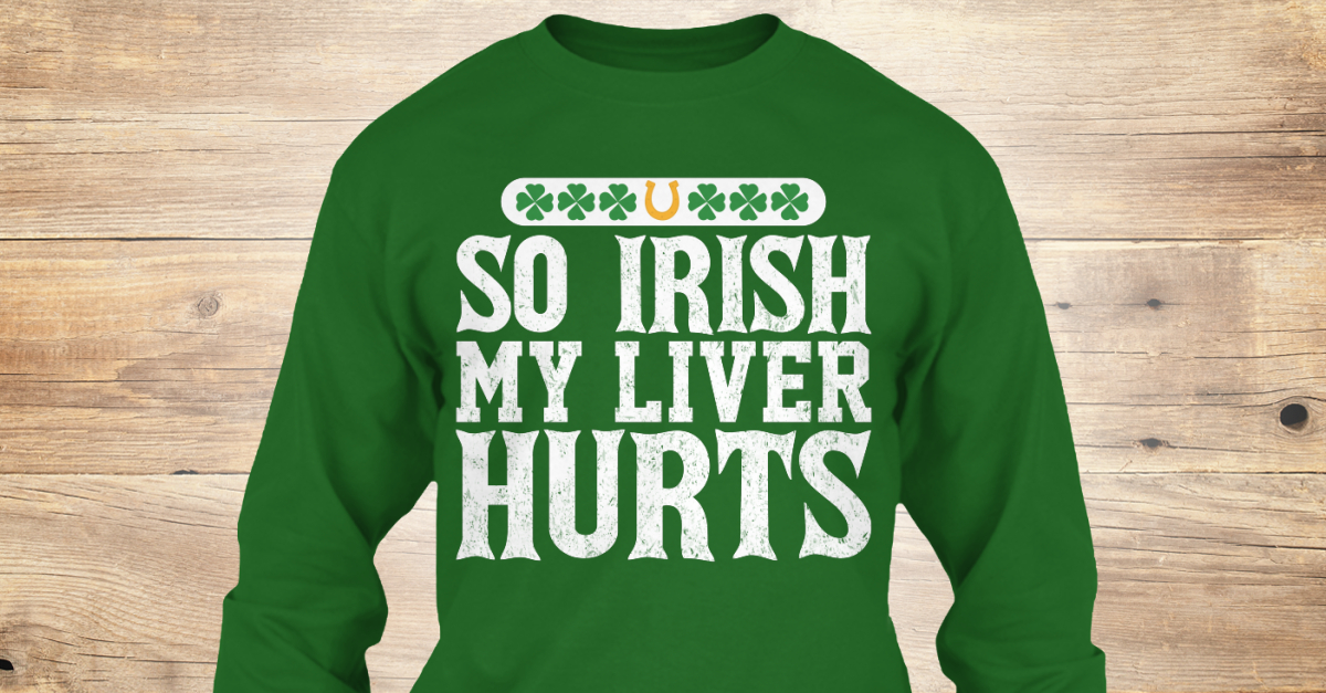 f2cf43e7c6e Funny Irish T Shirts - So Irish My liver hurts Products from St. Patrick s  Day