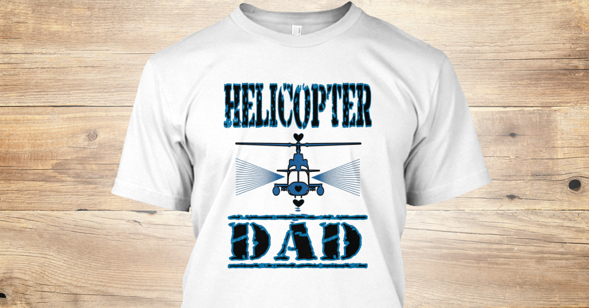 7c742ee6 Helicopter Dad - Helicopter DaD Products from Parent Therapy Tees |  Teespring