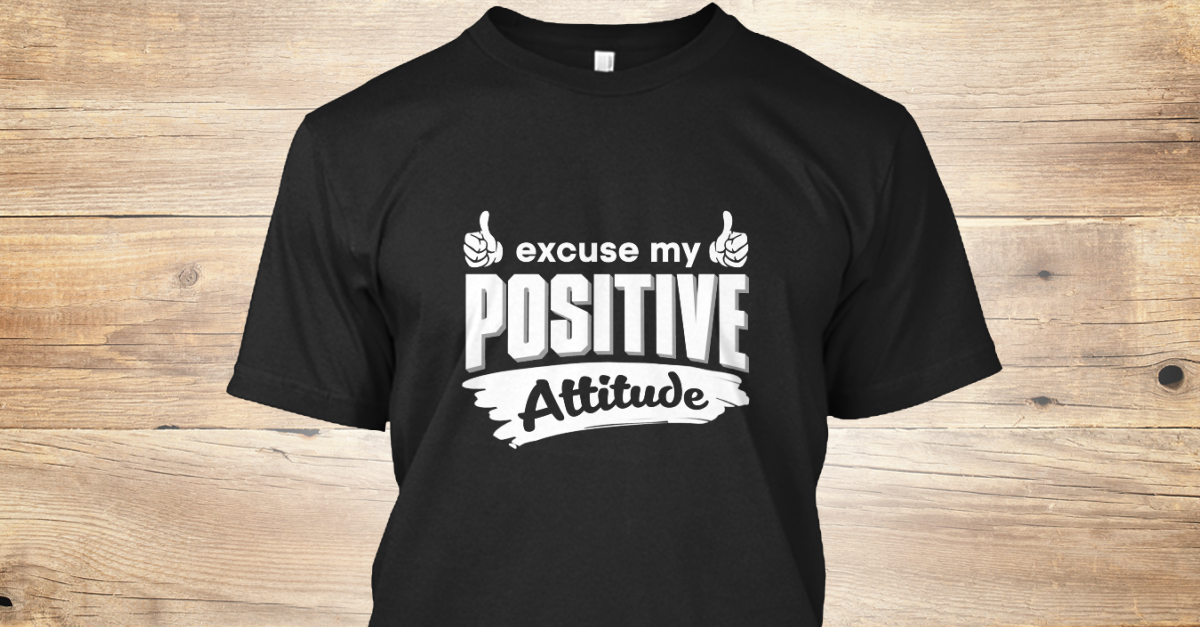 237f29a9a Excuse My Positive Attitude T - excuse me Positive Attitude Products from  Awesome Funny Quotes T-shirt   Teespring