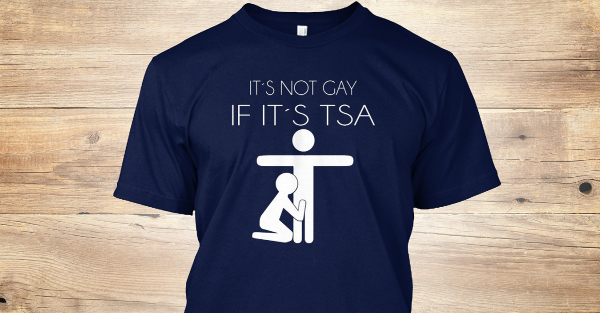 4ca24b5783 It's Not Gay If It's Tsa - its not gay if its tsa Products from It's Not  Gay If It's tsa Shirt | Teespring