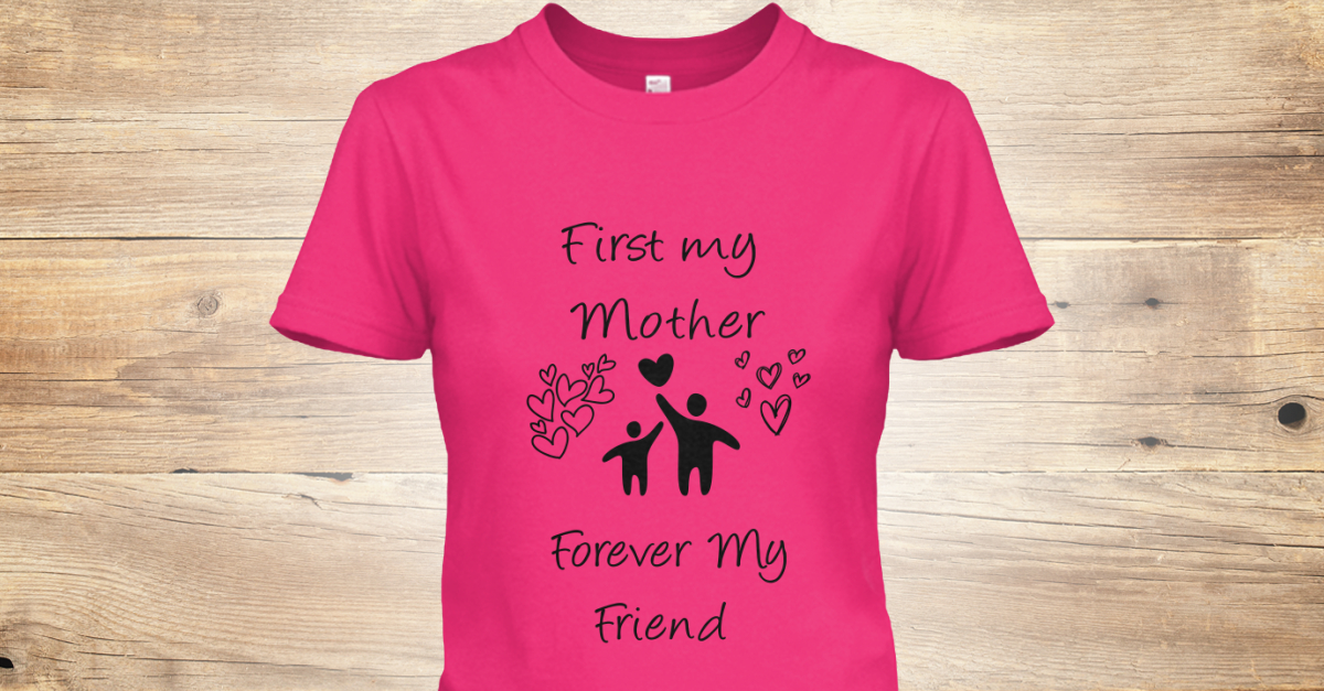 ef609ed7 I Love My Mom... - First my Mother Forever My Friend Products from Happy  Nana and Mothers Day | Teespring
