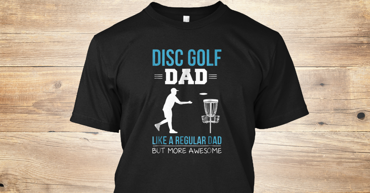 011e9a321 Disc Golf Dad Like A Regular Dad Products from Disc Golf Dad Like A Regular  | Teespring