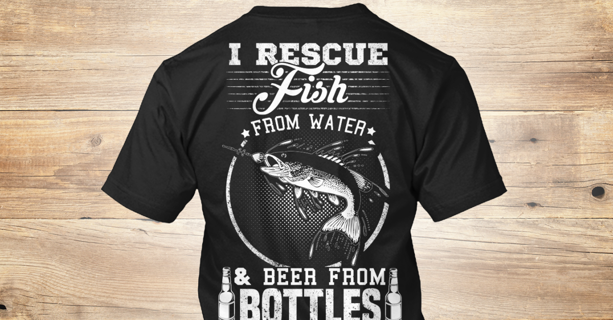 Fish from water and beer from bottles i rescue fish from for National fishing association