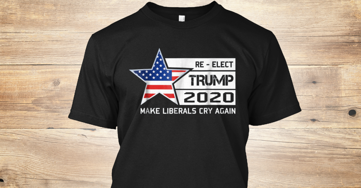 bf6112e98 2020 Make Liberals Cry Again Products from 2020 Make Liberals Cry Again |  Teespring