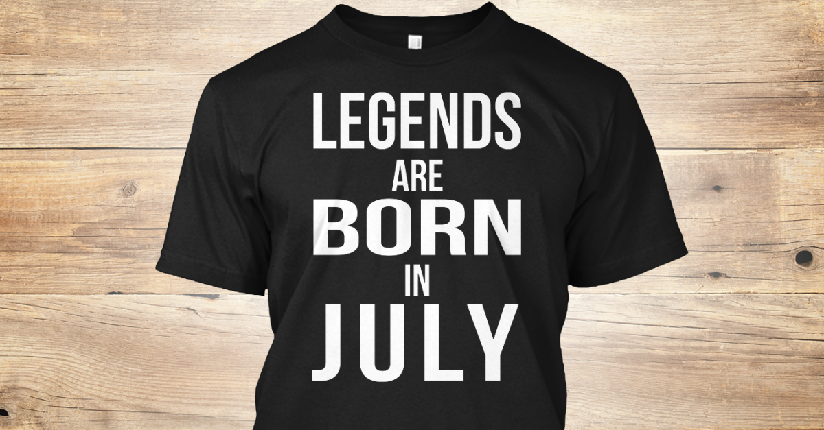 6bf85b26d Legends Are Born In July - legeds are born in july Products from LEGENDS  BORN | Teespring