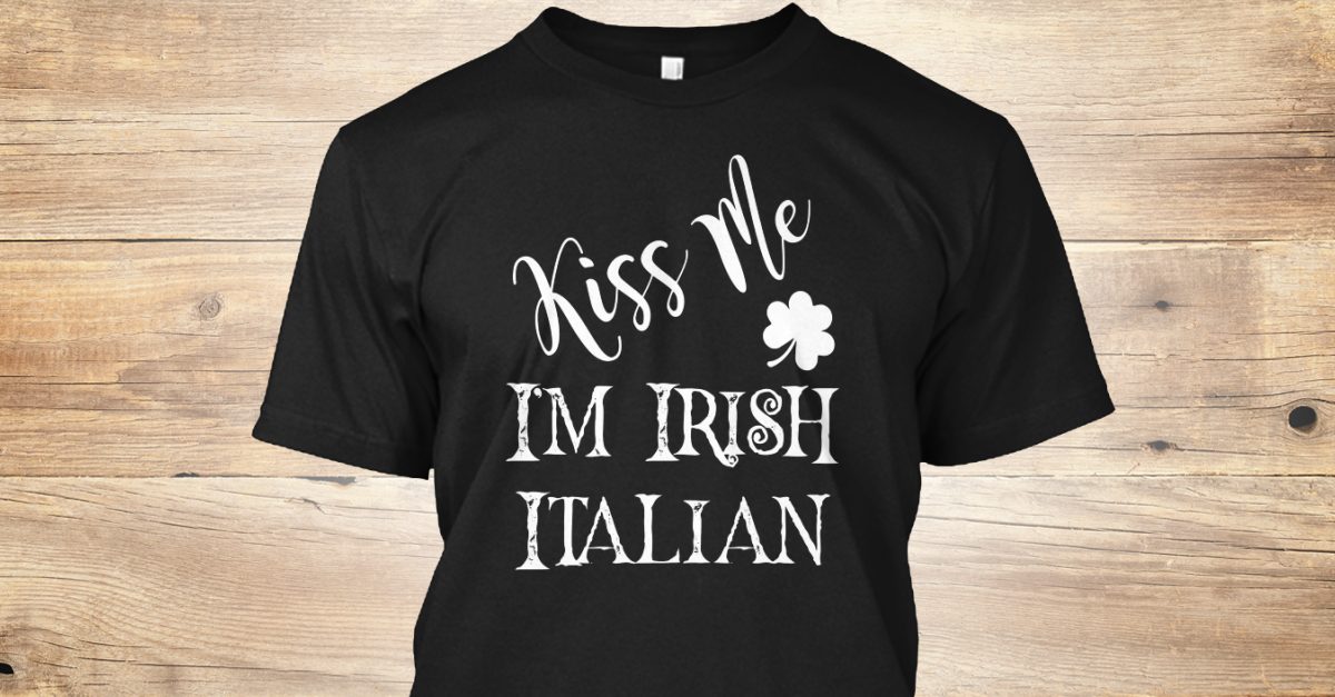 352a8470 Kiss Me I'm Irish Italian Funny St Patrick's Day Products | Teespring