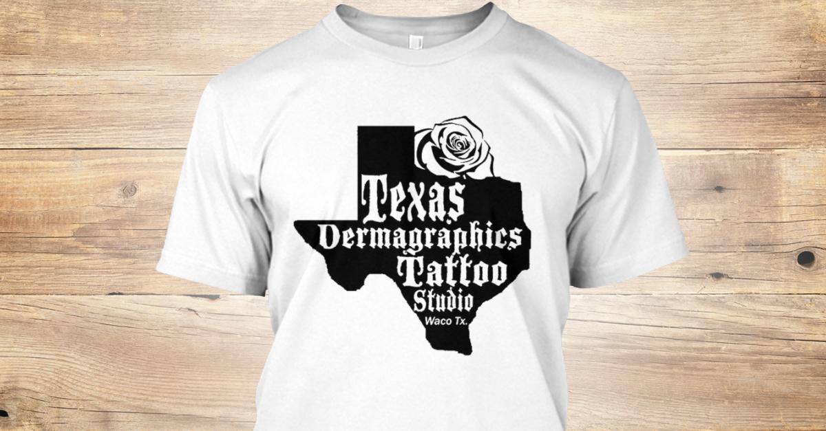 f28b8f8b8 Tatoo Texas - Texas dermagraphics tattoo studio Waco tx. Products |  Teespring