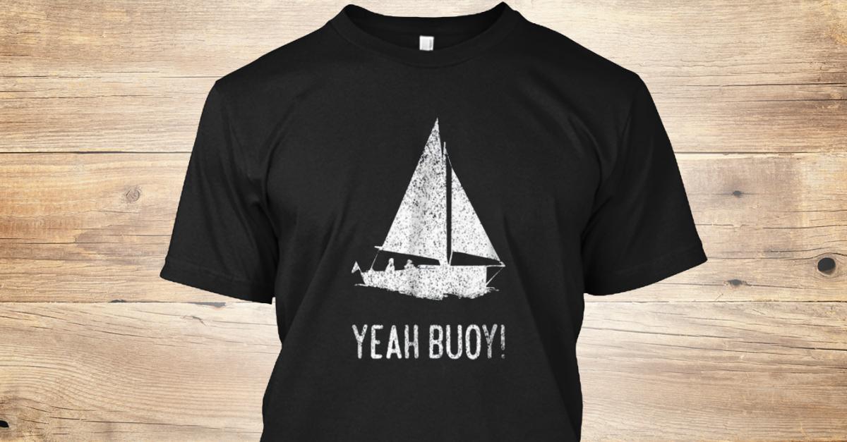 d8f1426e Yeah Buoy T-Shirt | Teespring