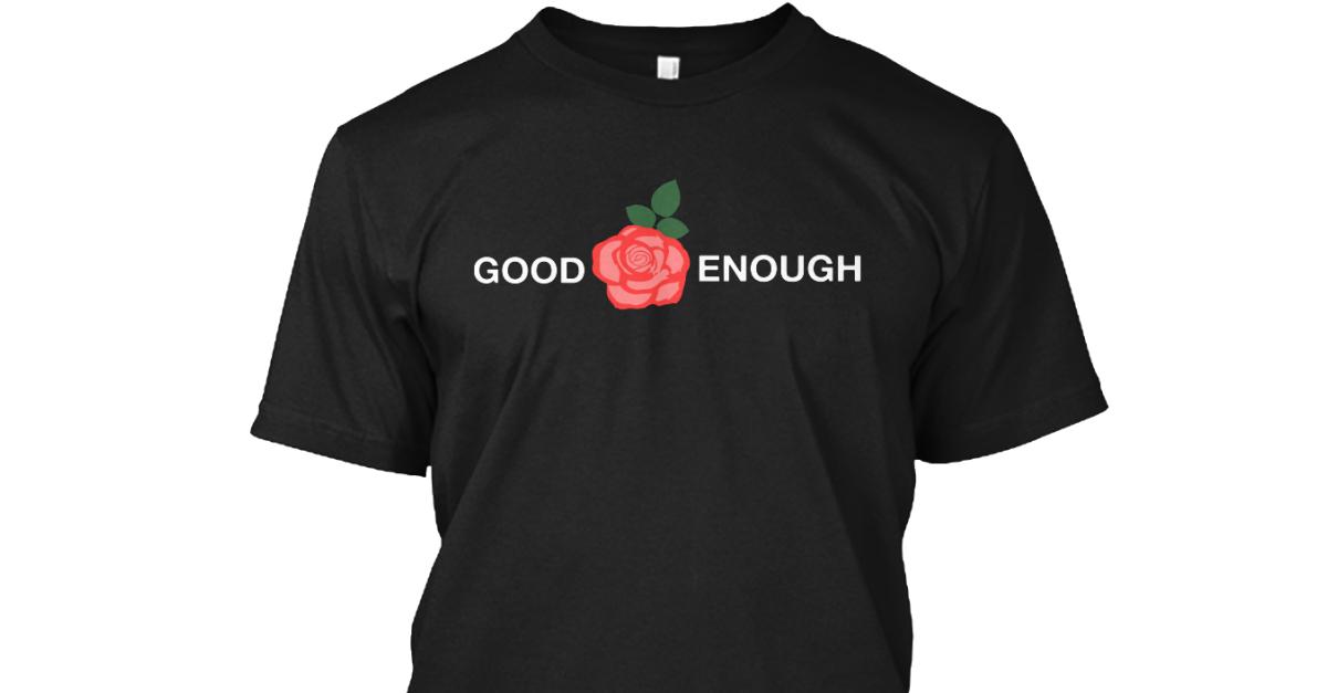 Good Enough Tshirt WocGNRdU