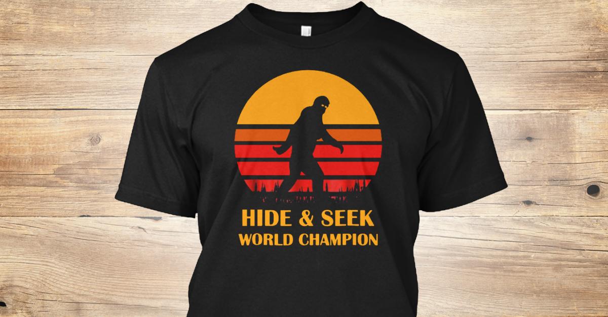 d09438ea Bigfoot Hide And Seek World Champ Sasqua Products from Hide and Seek World  Champion T | Teespring