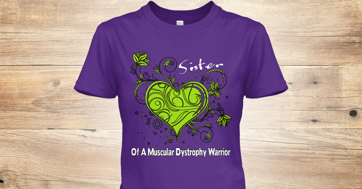 47470616 Sister Of A Muscular Dystrophy Warrior - sister of a muscular dystrophy  warrior Products | Teespring