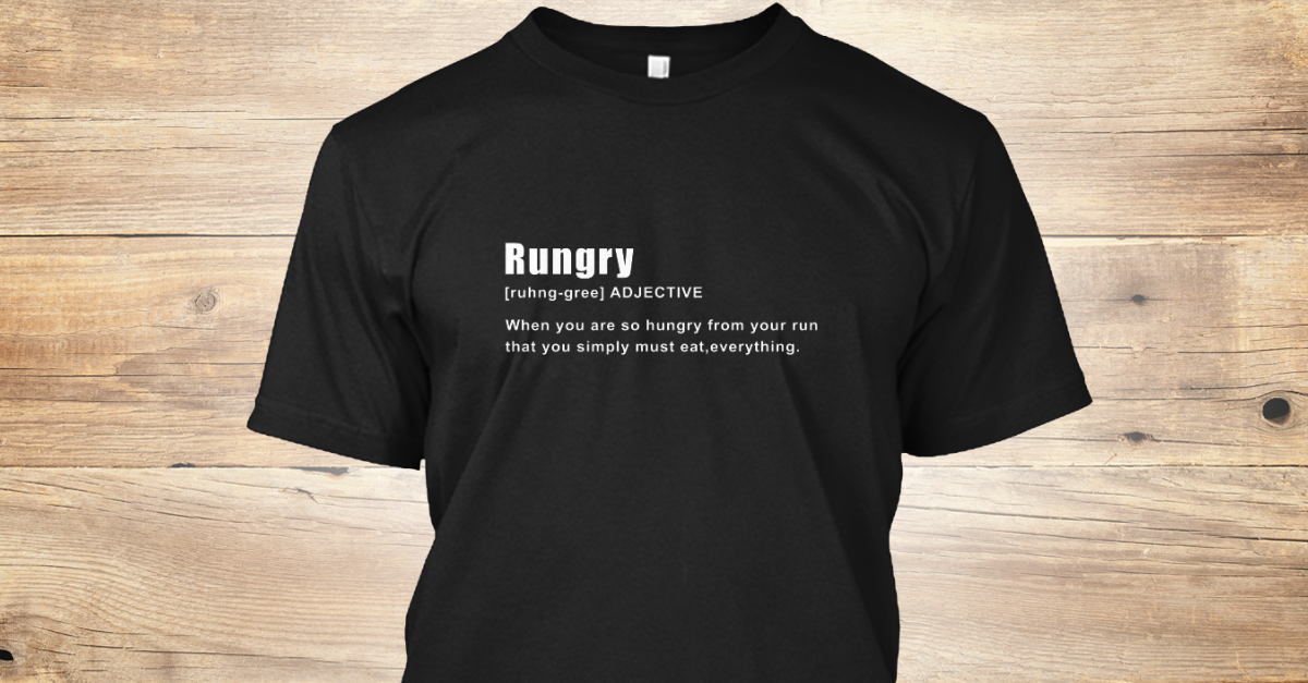 d60b0405bc Rungry Funny Running - Rungry [ruhng-gree] ADJECTIVE When you are so hungry  from your run that you simply must eat, everything. Products from Fitness  Store ...