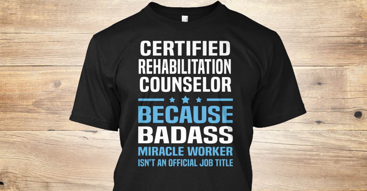 Certified Rehabilitation Counselor - hxjd Products | Teespring