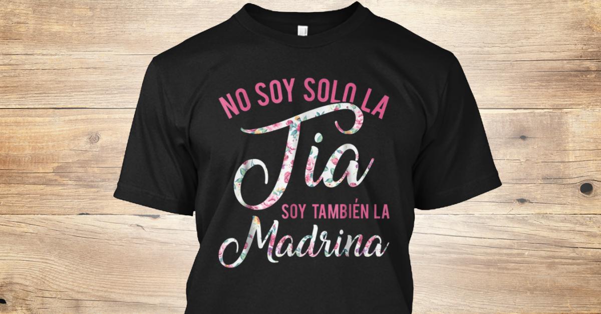 e1ad725718b06 Tia Tambien La Madrina Shirt