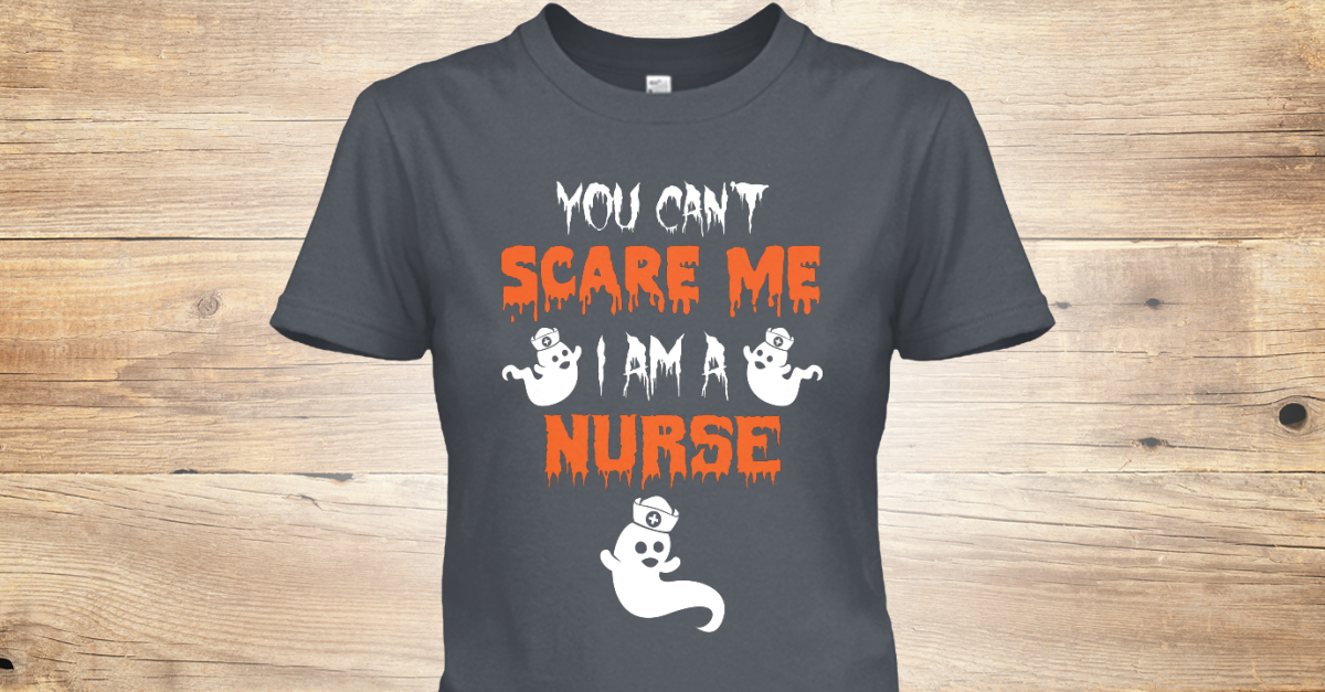 6745eaade7 Nurse Funny Halloween Shirts Gifts - YOU CAN'T SCARE ME I AM A NURSE  Products from NURSING T-SHIRTS AND HOODIES | Teespring