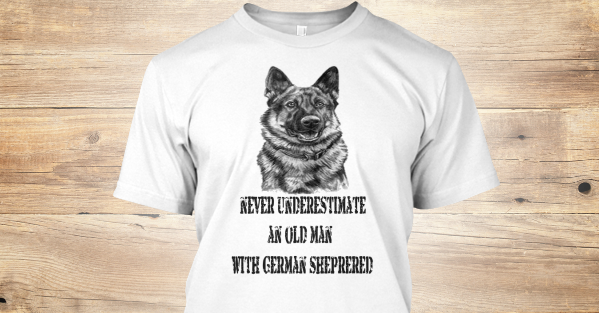 24722a53 Funny German Shepherd T Shirts - Never underestimate the an old man with German  Shepherd Products from profiteee | Teespring