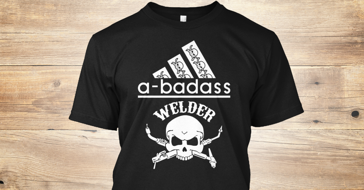 a2dbaadc Welding Welder Shirts Limited Edition - A-badass welder Products from  WELDERS ARE AWESOME | Teespring