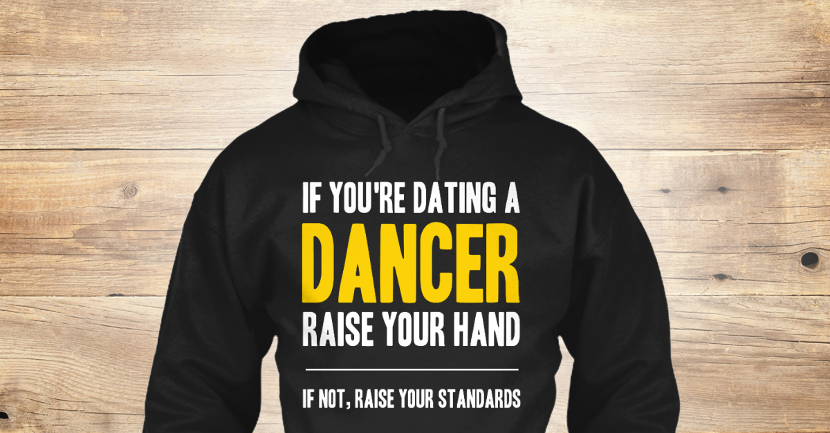 If youre dating a dancer raise your hand