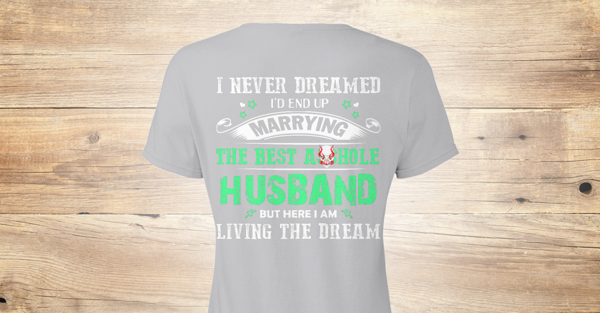 55e616594166 Marring The Best Husband Funny - I never dreamed I'd end up marrying the  best asshole husband but here i am living the dream Products from T-4-F(  Tee for ...