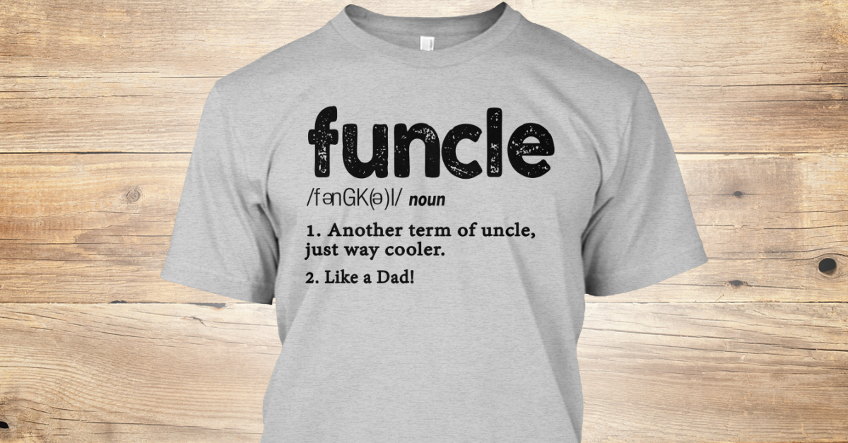 206a1fd4 Funcle Definition Uncle Distressed - funcle noun another term of uncle just way  cooler like a dad Products from Funcle Definition Gift | Teespring