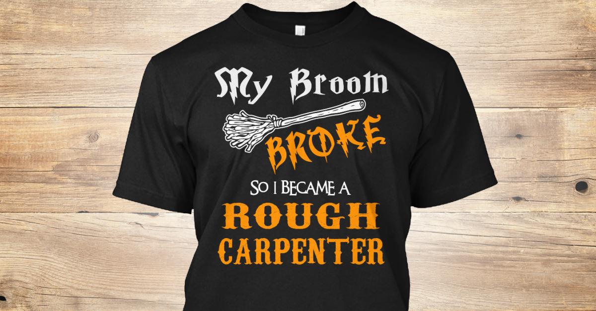 Rough Carpenter Sry Broom Broke So I Became A Rough Carpenter