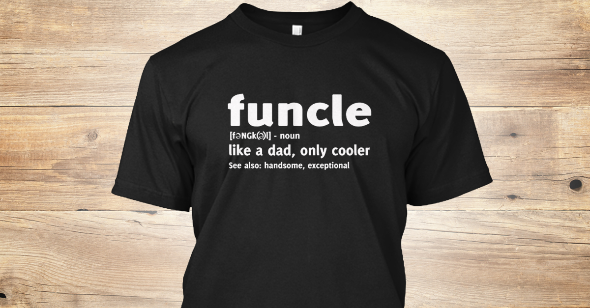 909c38e5 Funcle Like A Dad, Only Cooler - FUNCLE [F(A)NGK(A)L] NOUN LIKE A DAD ONLY  COOLER SEE ALSO HANDSOME EXCEPTIONAL Products from Funcle Definition Tshirt  | ...