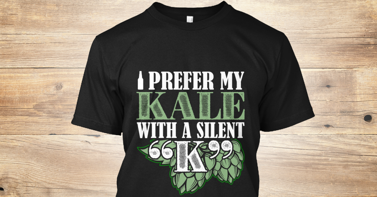 026a9cba3 Kale With A Silent K - prefer my kale with a silent k Products from Crafty  Brews | On the Road Media