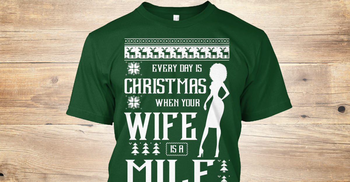 0df6980db15 Ugly Christmas Sweater - EVERY DAY IS CHRISTMAS WHEN YOUR WIFE IS A MILF  Products from Ugly Christmas Sweater BELIEVE