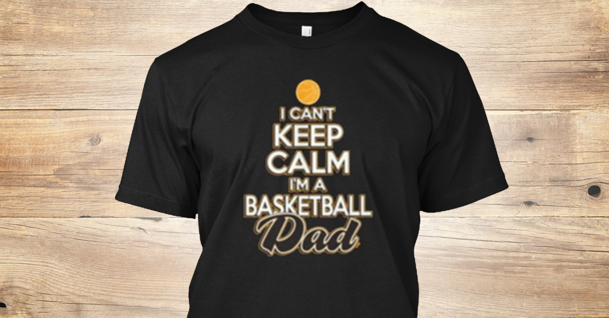 80dd06945 Basketball Dad T Shirts | Dad Tees - I CAN'T KEEP CALM I'M A BASKETBALL Dad  Products from Dad T Shirts 2018 | Teespring