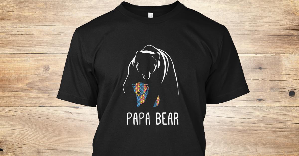 f36a4040 Autism Papa Bear Autism Awareness - PAPA BEAR Products from Papa Bear  TShirt   Teespring