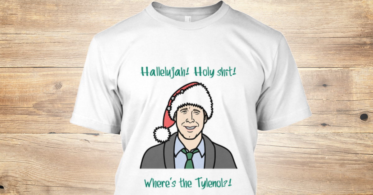 limited edition clark w griswold hallelujah holy shit where 39 s the tylenol products. Black Bedroom Furniture Sets. Home Design Ideas
