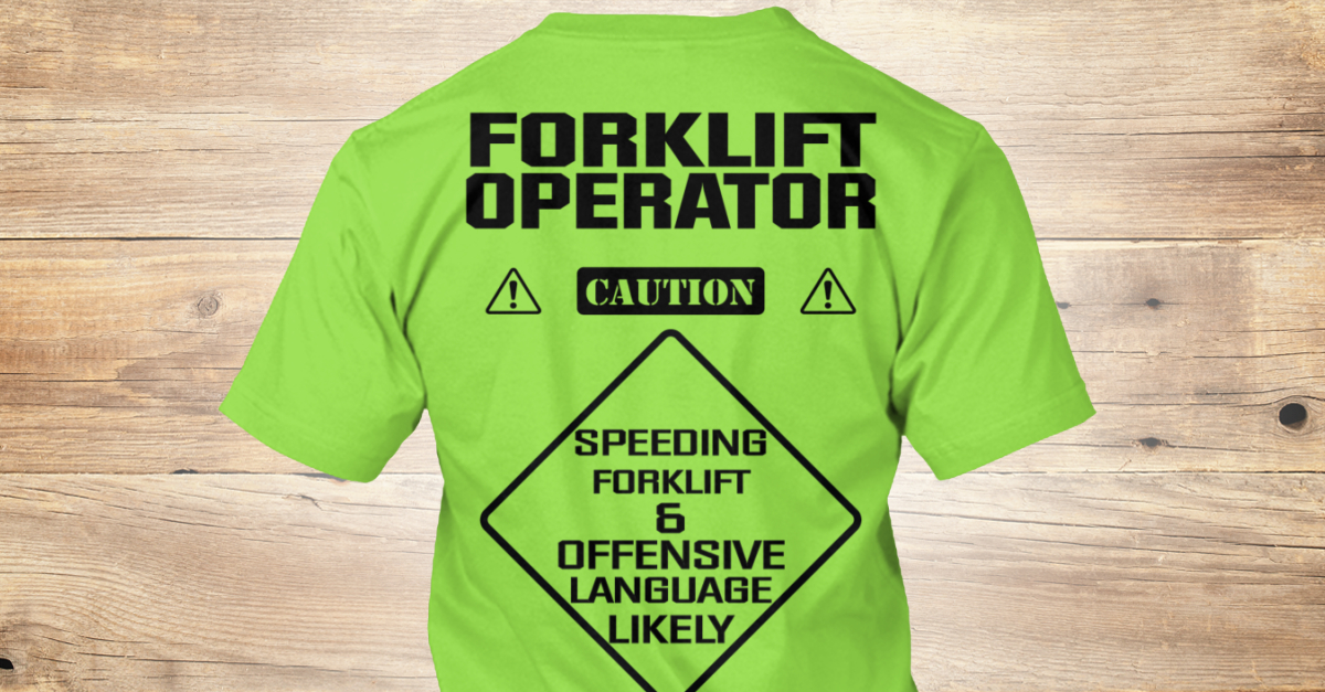 a2a4cbfc5 Forklift Operator Safety - FORKLIFT OPERATOR CAUTION SPEEDING FORKLIFT & OFFENSIVE  LANGUAGE LIKELY Products from Forklift Operator Apparel   Teespring