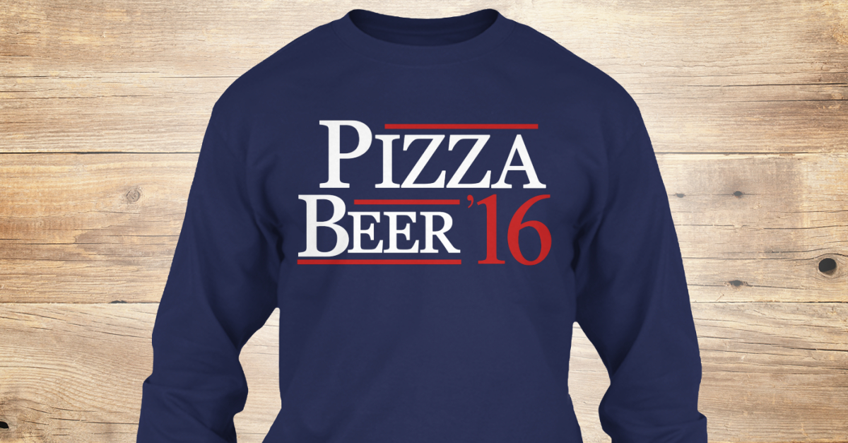 9e9250a84 Pizza And Beer '16 - PIZZA BEER '16 Products from Vote 2016 T-shirts |  Teespring