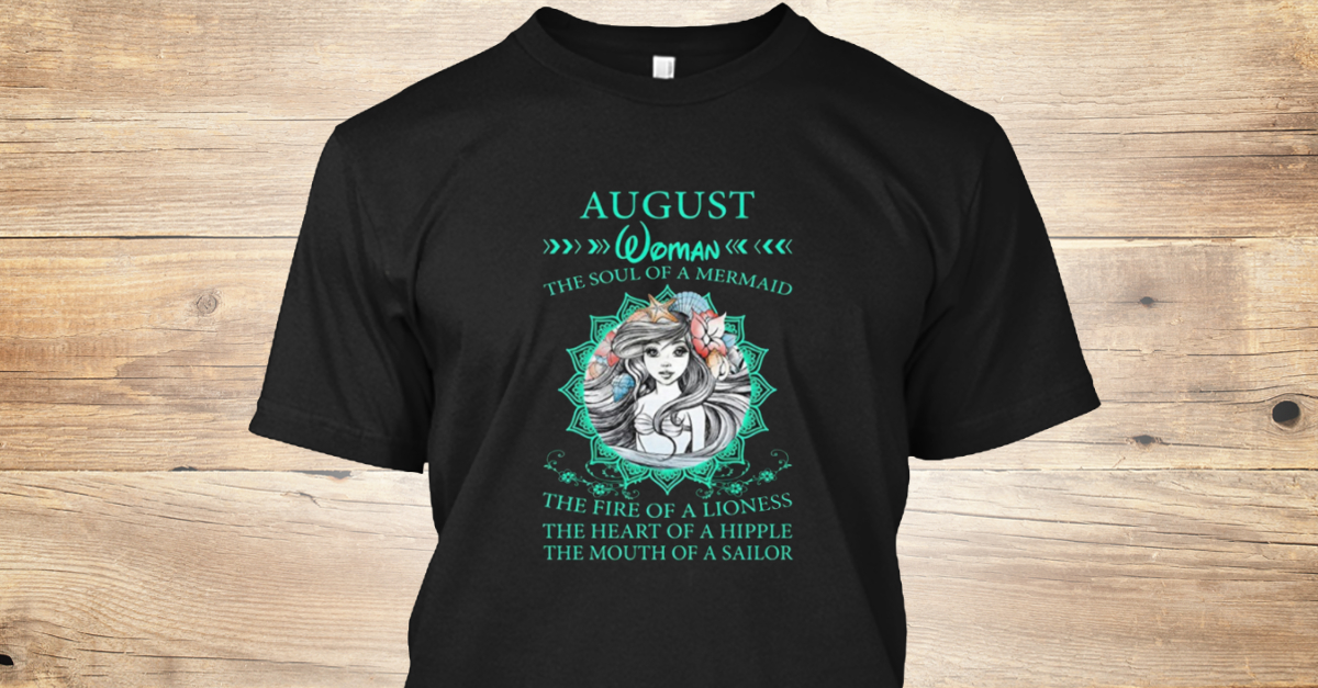 3298232f August Woman The Soul Of A Mermaid T Shi - AUGUST WOMAN THE SOUL OF A  MERMAID THE FIRE OF A LIONESS THE HEART OF A HIPPLE THE MOUTH OF A..