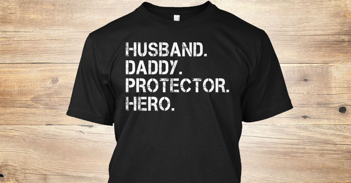 fd05918a Husband Daddy Protector Hero - Husband. Daddy. Protector. Hero. Products  from Great Family T-Shirts Design | Teespring