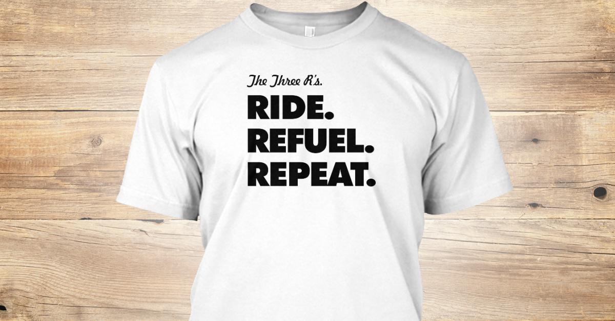 The 3 R's  Ride  Refuel  Repeat