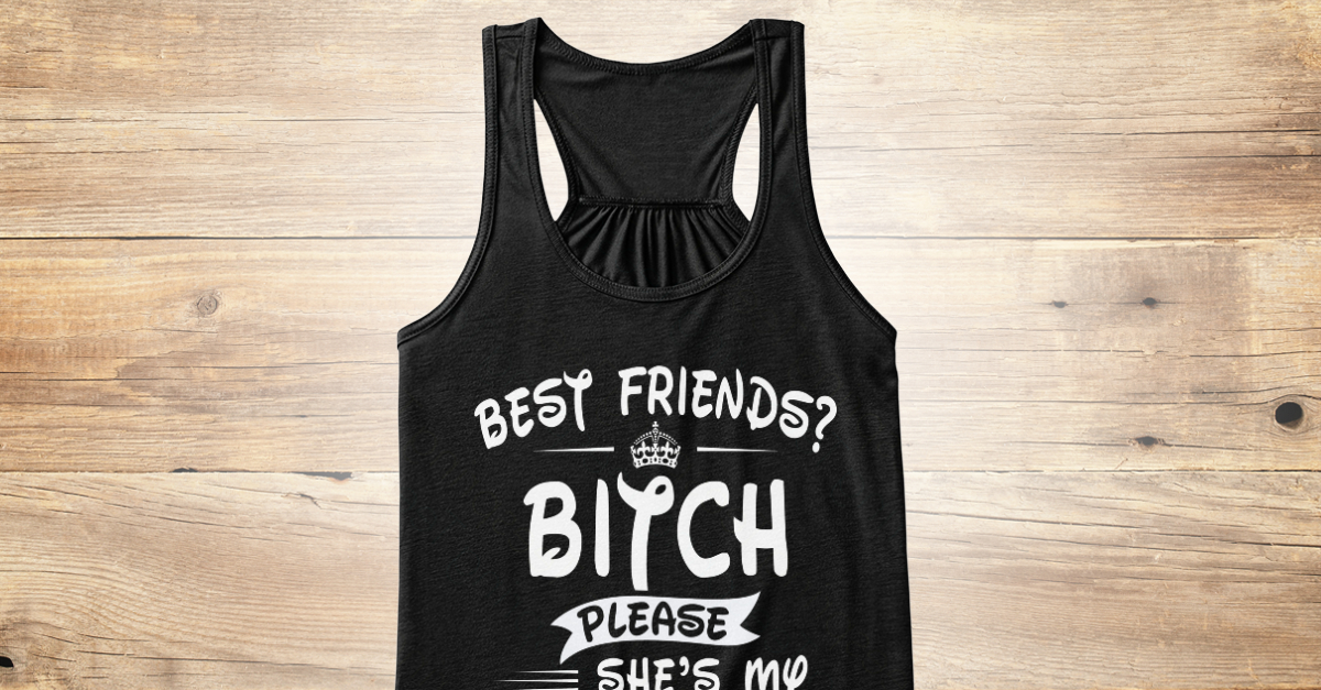 f0d308b16cfd She's My Sister ( ) - best friends? bitch please she's my sister Products  from Women Collection | Teespring