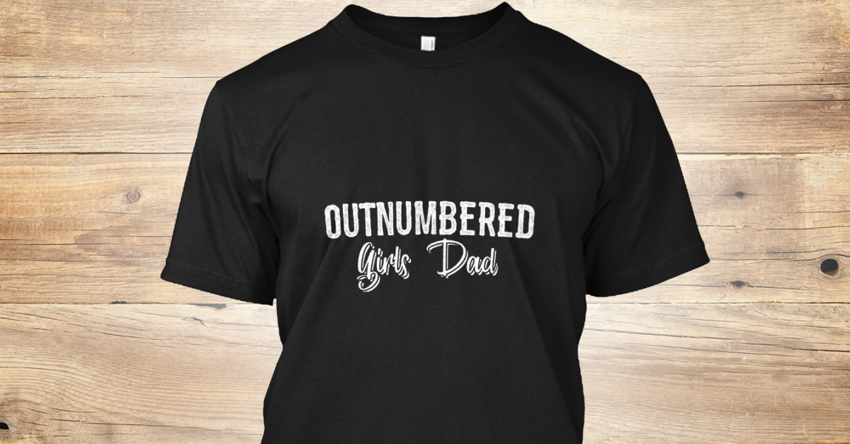 2d59c922 Outnumbered Girls Dad - outnumbered girls dad Products from Dad Of Girls T  Shirt   Teespring