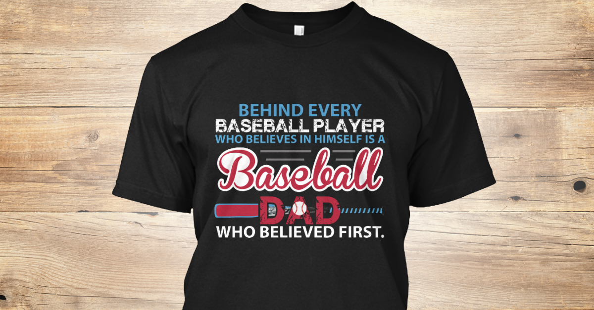 3bf39dac6 Baseball Dad Shirts - behind every baseball player who believes in ...