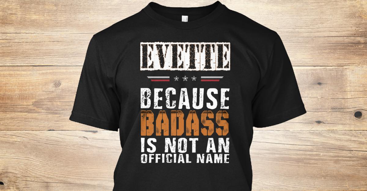 Evette Badass Isn't Name - EVETTE BECAUSE BADASS IS NOT AN ...