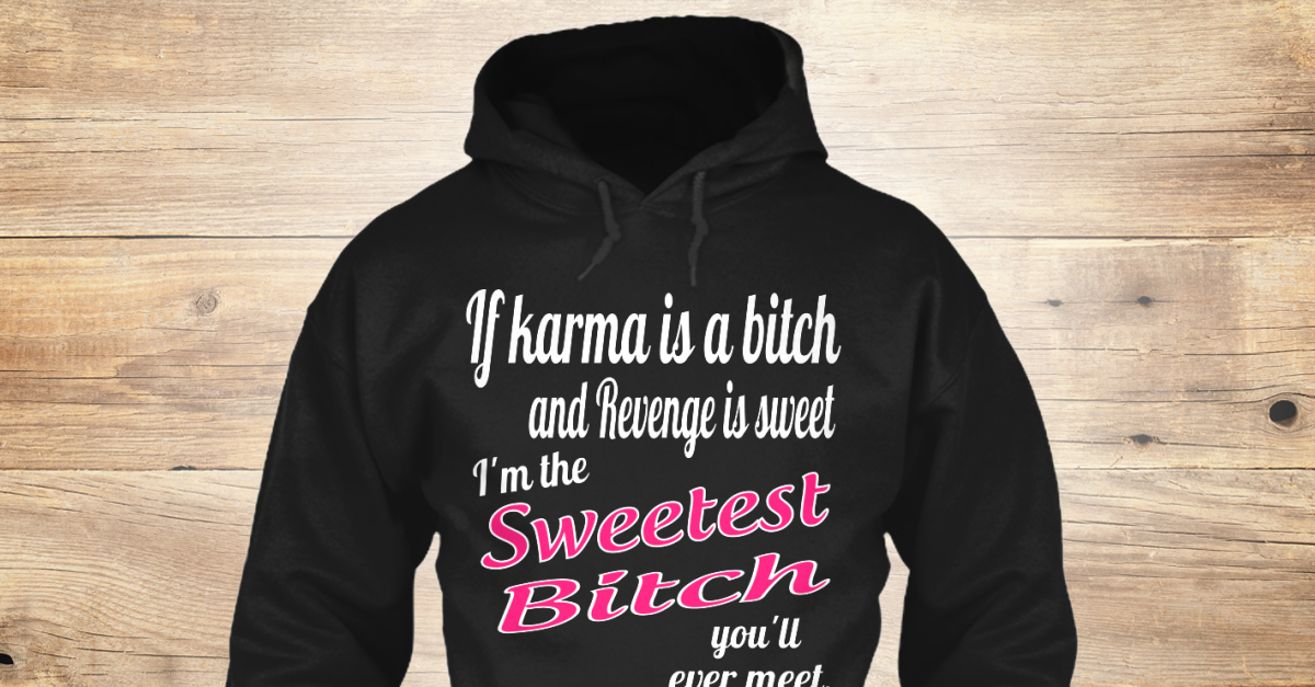 a460625c I M The Sweetest Bitch You'll Ever Meet - if karma is a bitch and revenge  is sweet I'm the sweetest bitch you'll ever meet Products from Tshirt  Nation | ...